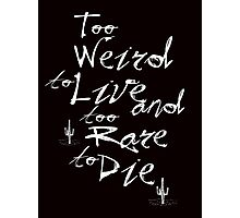 Too Weird to Live, Too Rare to Die Photographic Print