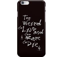 Too Weird to Live, Too Rare to Die iPhone Case/Skin