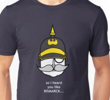 so I heard you like Bismarck... Unisex T-Shirt