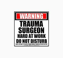 Warning Trauma Surgeon Hard At Work Do Not Disturb Unisex T-Shirt