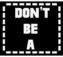 Don't Be a (Rectangle) Pulp Fiction Rectangle Photographic Print