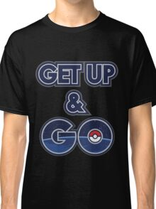 Get Up & Go! Classic T-Shirt
