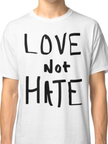 Love Not Hate Classic T-Shirt