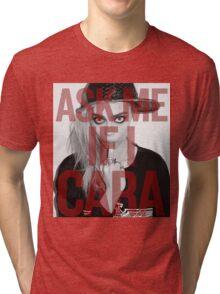 Ask me If I Cara Tri-blend T-Shirt