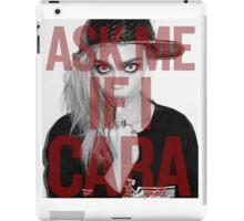 Ask me If I Cara iPad Case/Skin