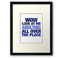 WOW look at me adulting all over the place Framed Print