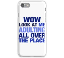 WOW look at me adulting all over the place iPhone Case/Skin