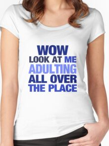 WOW look at me adulting all over the place Women's Fitted Scoop T-Shirt