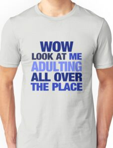 WOW look at me adulting all over the place Unisex T-Shirt