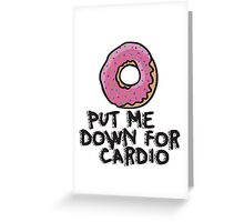 DONUT put me down for cardio Greeting Card