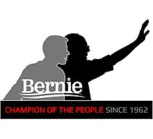 Bernie Sanders - Champion Of The People Since 1962 Photographic Print