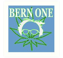 BERN ONE! Smoke 4 Bernie 2016!! #feelthebern Art Print