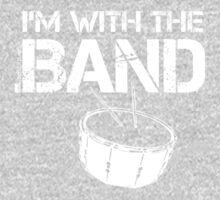 I'm With The Band - Snare Drum (White Lettering) Baby Tee