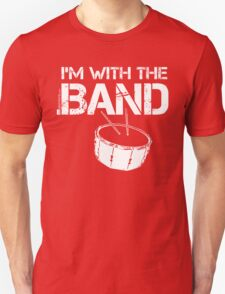 I'm With The Band - Snare Drum (White Lettering) Unisex T-Shirt