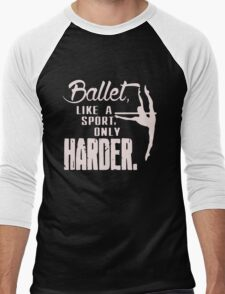 Ballet LikA Sport Only Harder Men's Baseball ¾ T-Shirt