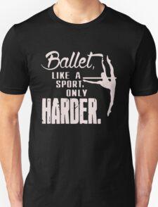Ballet LikA Sport Only Harder T-Shirt