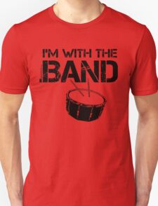 I'm With The Band - Snare Drum (Black Lettering) Unisex T-Shirt
