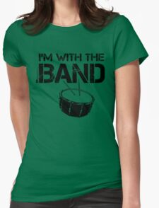 I'm With The Band - Snare Drum (Black Lettering) Womens Fitted T-Shirt