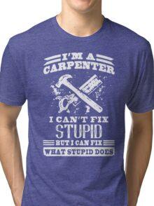 Carpenter I Can't Fix Stupid Tri-blend T-Shirt