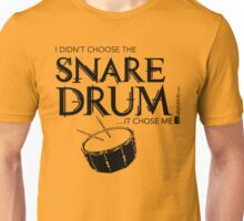 I Didn't Choose The Snare Drum (Black Lettering) Unisex T-Shirt