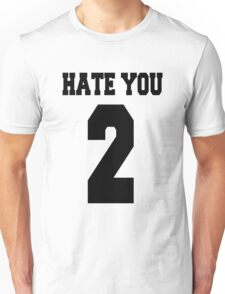 Hate you too - version 1 - black Unisex T-Shirt