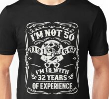 Im Not 50 I'm 18 With 32 Years Of Experience Unisex T-Shirt