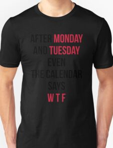 Monday, Tuesday, WTF Funny Quote T-Shirt