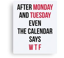 Monday, Tuesday, WTF Funny Quote Canvas Print