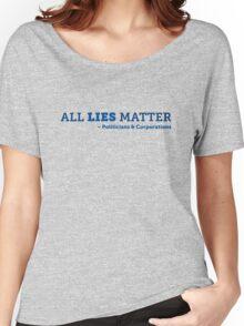 All Lies Matter Women's Relaxed Fit T-Shirt