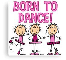 Stick Figure Ballerinas Born to Dance Canvas Print