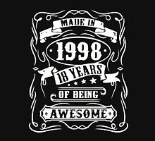 Made In 1998 - 18 Years Of Being Awesome Unisex T-Shirt