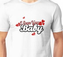 I Love You Baby Unisex T-Shirt