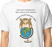 Hamsters rule the World Classic T-Shirt