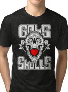 Gals love Skulls  Tri-blend T-Shirt