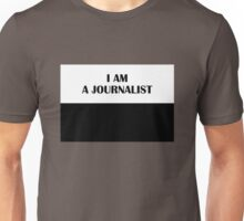 I AM A JOURNALIST (Classic) Unisex T-Shirt