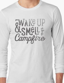 wake up & smell the campfire Long Sleeve T-Shirt