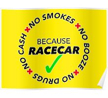 No Booze, Smokes, Drugs, Cash: Because Racecar - Clothing / Decals - Black no Bkg. Poster