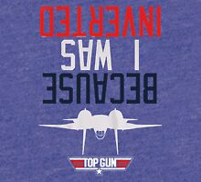 Weird Topgun Because I was Inverted Tri-blend T-Shirt