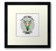 much more than a taurus Framed Print