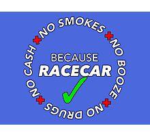 No Booze, Drugs, Smokes, Cash: Because Racecar - Hoodie / Tee - White no bkg Photographic Print