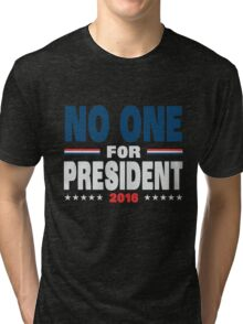No one for president 2016 Tri-blend T-Shirt
