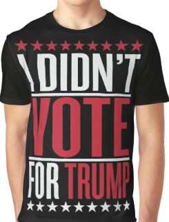 I didn't vote for trump Graphic T-Shirt