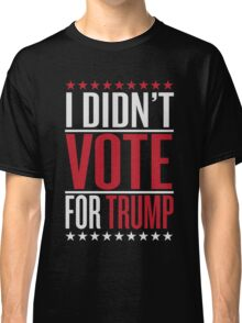 I didn't vote for trump Classic T-Shirt