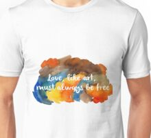 Love, like art, must always be free Unisex T-Shirt