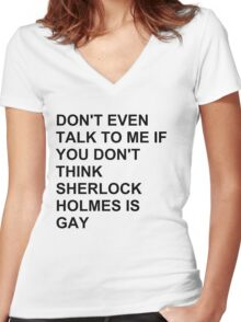 don't even talk to me if you don't think Sherlock Holmes is gay Women's Fitted V-Neck T-Shirt
