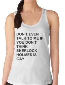 don't even talk to me if you don't think Sherlock Holmes is gay Women's Tank Top