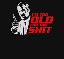 Roger Murtaugh im too old quote Unisex T-Shirt