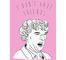 I Don't Have Friends -Derp Sherlock Photographic Print