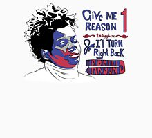 Give Me One Reason Unisex T-Shirt