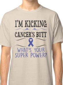 i'm kicking cancer's butt what's your super power Classic T-Shirt